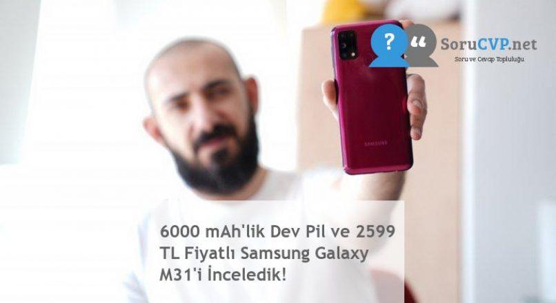 6000 mAh'lik Dev Pil ve 2599 TL Fiyatlı Samsung Galaxy M31'i İnceledik!