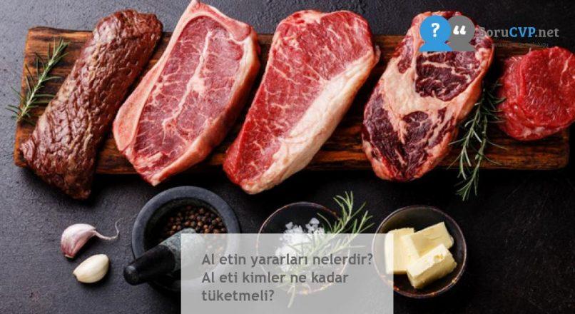 Al etin yararları nelerdir? Al eti kimler ne kadar tüketmeli?
