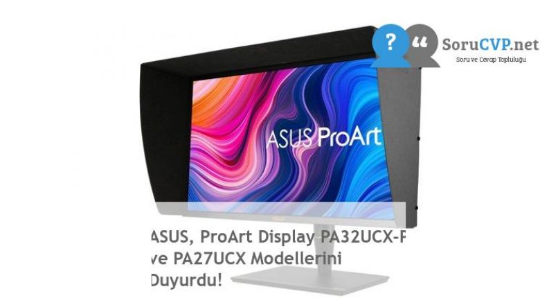 ASUS, ProArt Display PA32UCX-P ve PA27UCX Modellerini Duyurdu!