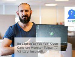 Bu Laptop'ta Yok Yok! Oyun Canavarı Monster Tulpar T7 V21.2'yi İnceledik!