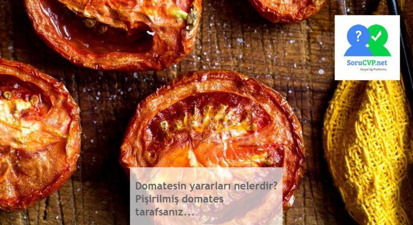 Domatesin yararları nelerdir? Pişirilmiş domates tarafsanız…