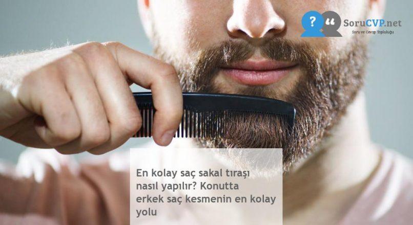 En kolay saç sakal tıraşı nasıl yapılır? Konutta erkek saç kesmenin en kolay yolu