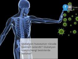 Glutatyon hususunun vücuda tesirleri nelerdir? Glutatyon unsuru hangi besinlerde bulunur?