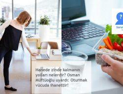 Hanede zinde kalmanın yolları nelerdir? Osman Müftüoğlu uyardı: Oturmak vücuda ihanettir!