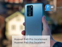 Huawei P40 Pro incelemesi  Huawei P40 Pro İnceleme