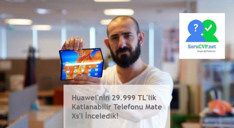 Huawei'nin 29.999 TL'lik Katlanabilir Telefonu Mate Xs'i İnceledik!