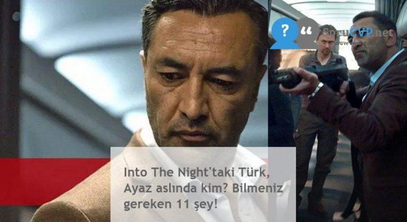 Into The Night'taki Türk, Ayaz aslında kim? Bilmeniz gereken 11 şey!