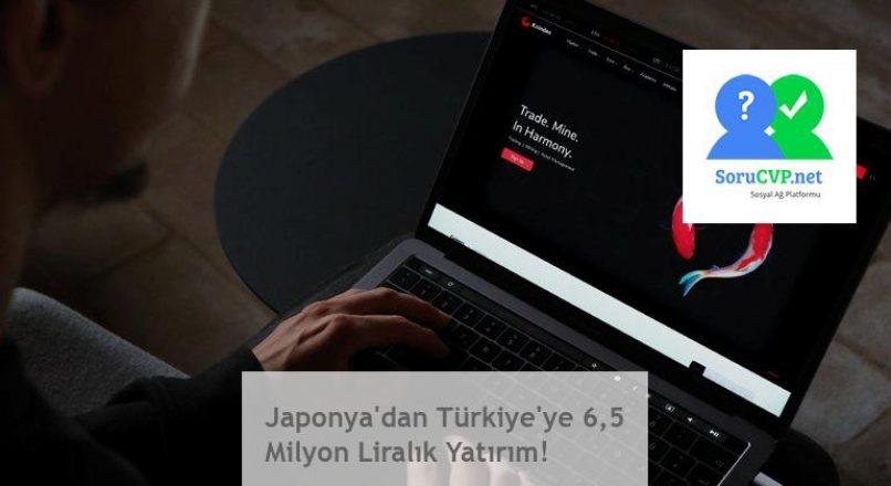 Japonya'dan Türkiye'ye 6,5 Milyon Liralık Yatırım!