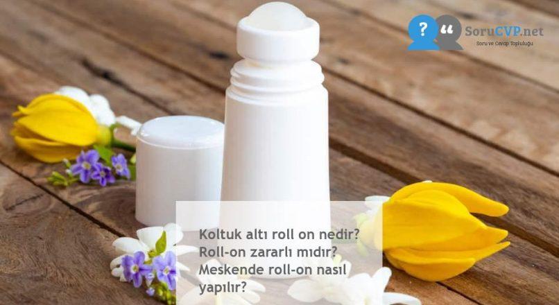 Koltuk altı roll on nedir? Roll-on zararlı mıdır? Meskende roll-on nasıl yapılır?