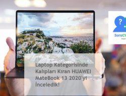 Laptop Kategorisinde Kalıpları Kıran HUAWEI MateBook 13 2020'yi İnceledik!