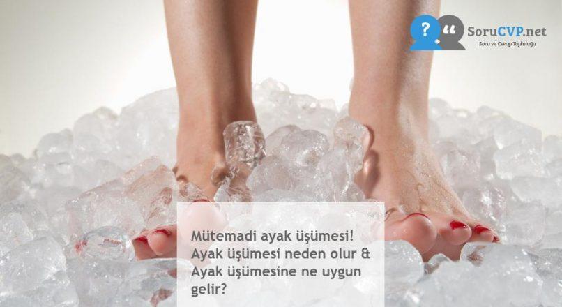 Mütemadi ayak üşümesi! Ayak üşümesi neden olur & Ayak üşümesine ne uygun gelir?