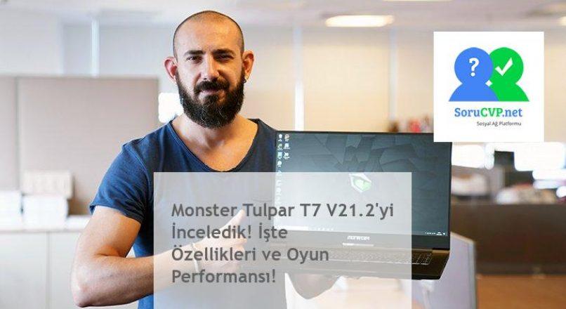 Monster Tulpar T7 V21.2'yi İnceledik! İşte Özellikleri ve Oyun Performansı!