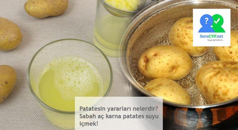 Patatesin yararları nelerdir? Sabah aç karna patates suyu içmek!