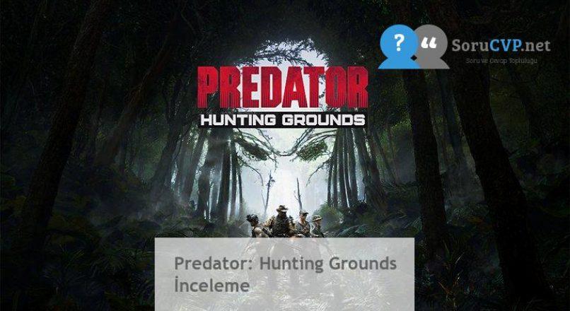 Predator: Hunting Grounds İnceleme