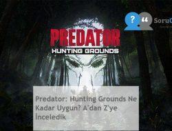 Predator: Hunting Grounds Ne Kadar Uygun? A'dan Z'ye İnceledik