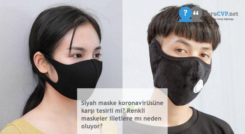 Siyah maske koronavirüsüne karşı tesirli mi? Renkli maskeler illetlere mı neden oluyor?