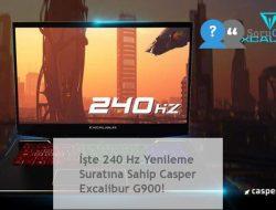 İşte 240 Hz Yenileme Suratına Sahip Casper Excalibur G900!