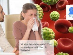 Viral enfeksiyon nedir? Viral enfeksiyon belirtileri & Tedavisi