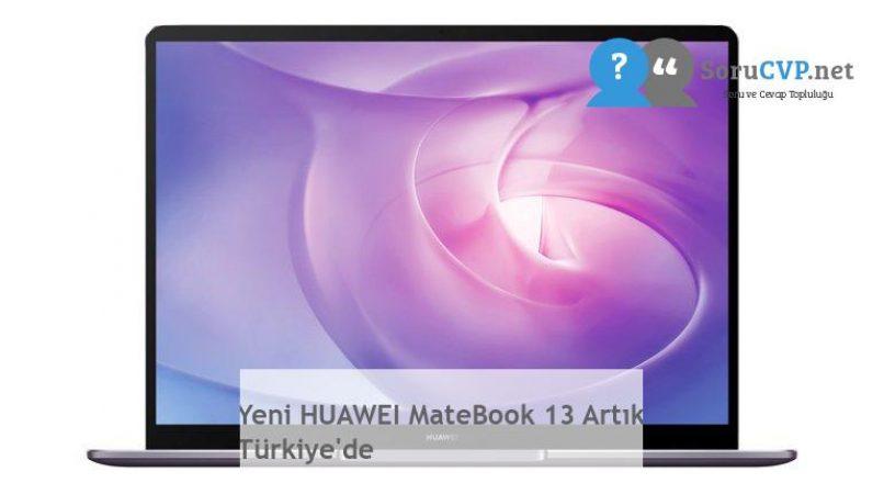 Yeni HUAWEI MateBook 13 Artık Türkiye'de