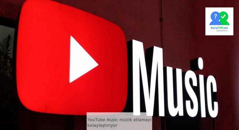 YouTube Music müzik atlamayı kolaylaştırıyor. [Yeni Özellik]