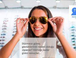 İmitasyon güneş gözlüklerinin zararları? Aman dikkat!