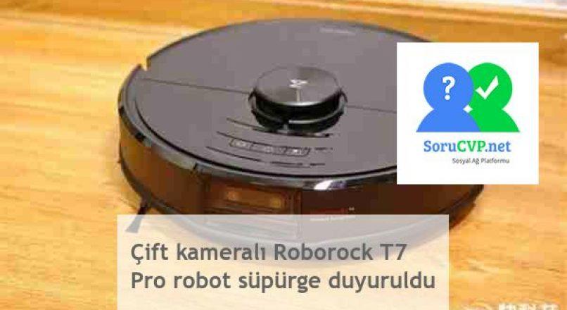 Roborock T7 Pro robot süpürge (Çift kameralı) Özellikleri ve Fiyatı
