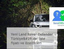 Yeni Land Rover Defender: Fiyatı ve özellikleri